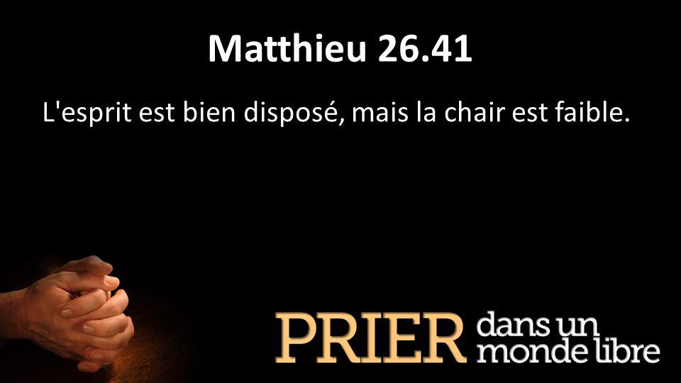 Matthieu 26.41 L esprit est bien disposé, mais la chair est faible.