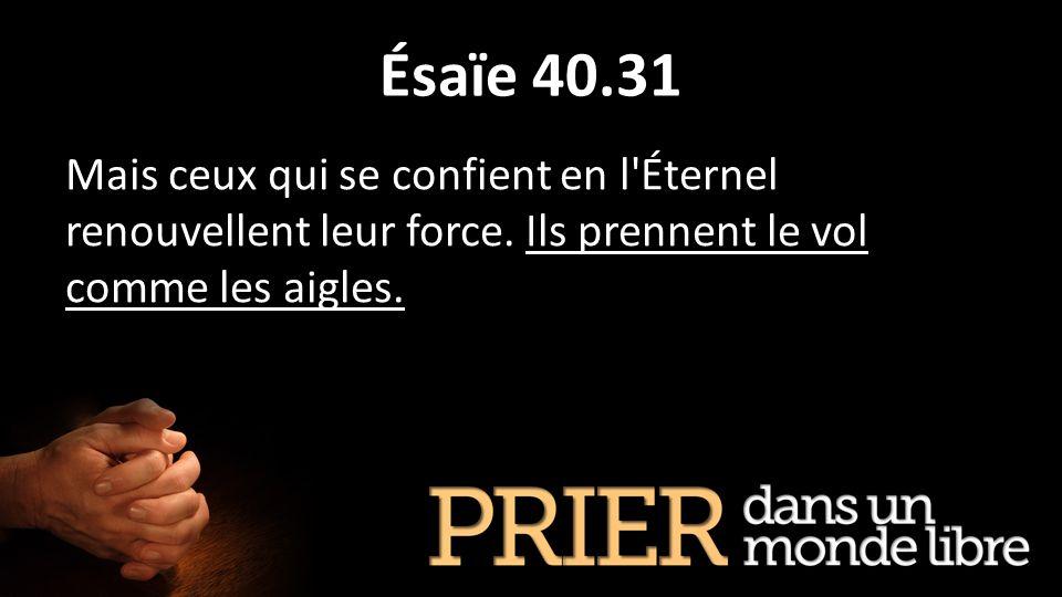 Ésaïe 40.31 Mais ceux qui se confient en l Éternel renouvellent leur force.
