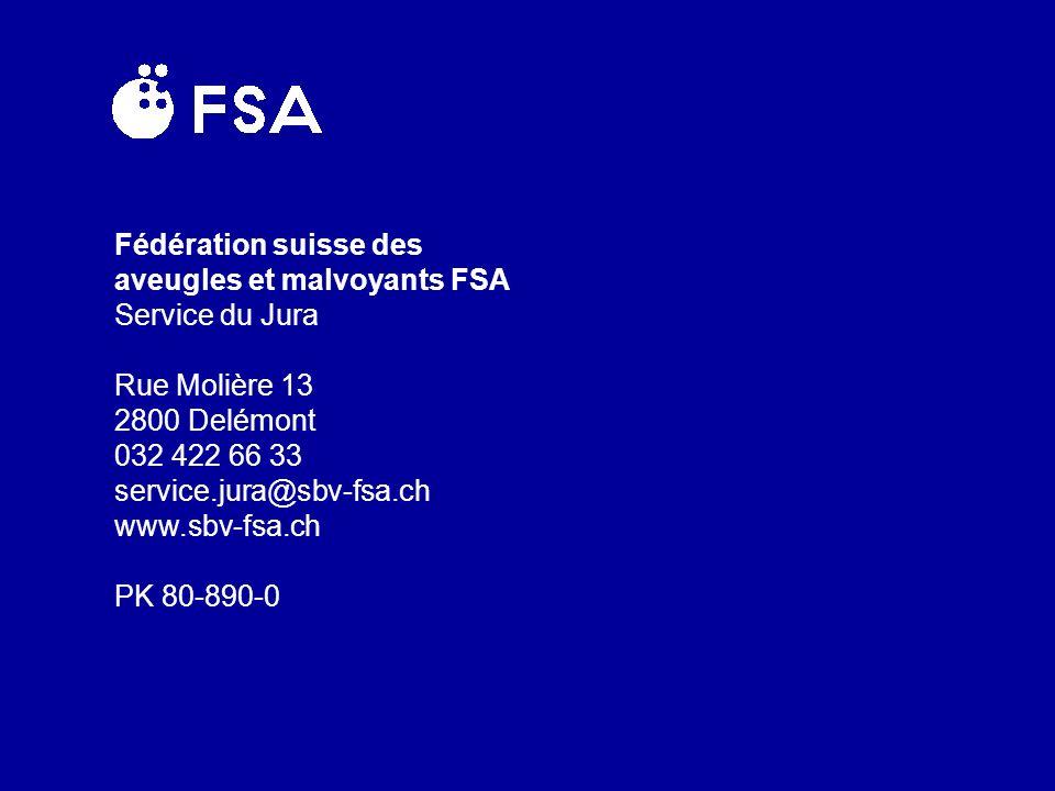Fédération suisse des aveugles et malvoyants FSA Service du Jura Rue Molière 13 2800 Delémont.