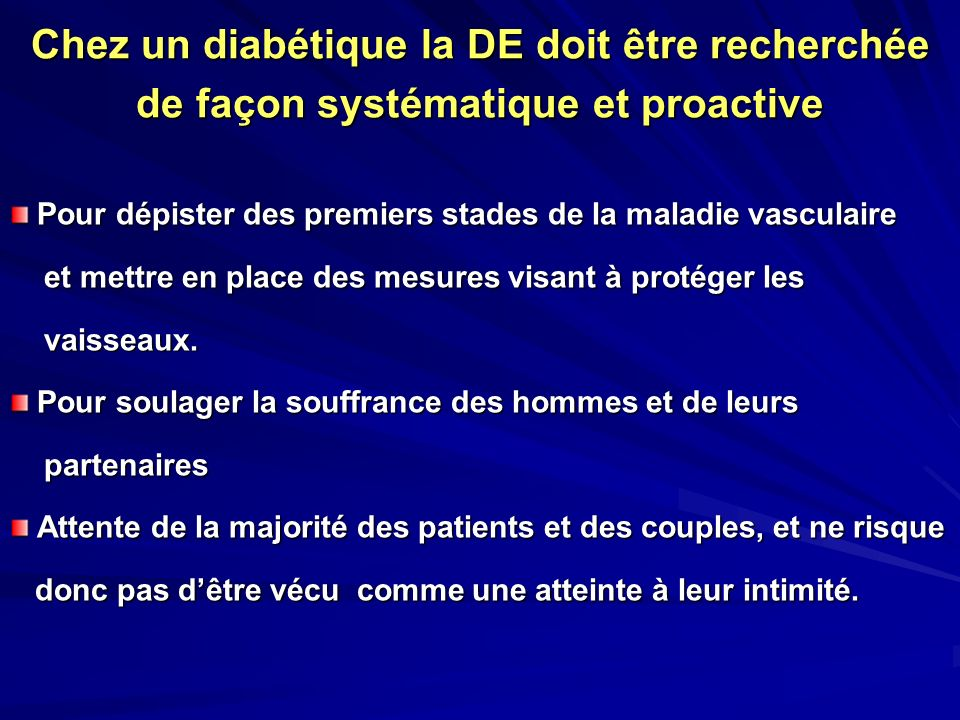 Chez un diabétique la DE doit être recherchée de façon systématique et proactive