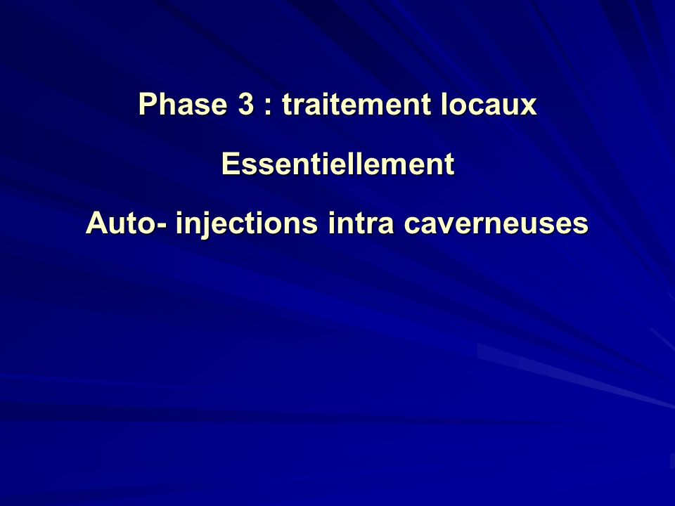 Phase 3 : traitement locaux Auto- injections intra caverneuses