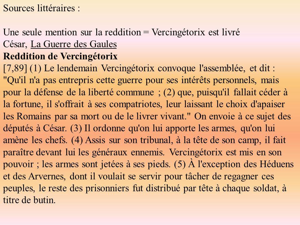 Sources littéraires : Une seule mention sur la reddition = Vercingétorix est livré. César, La Guerre des Gaules.