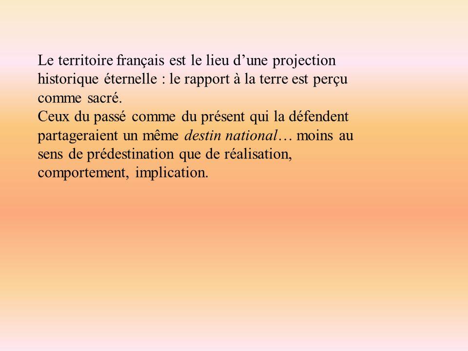 Le territoire français est le lieu d'une projection historique éternelle : le rapport à la terre est perçu comme sacré.