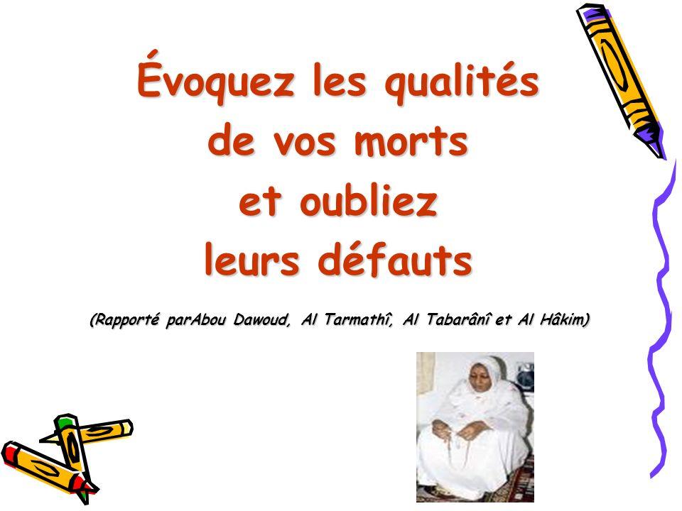 (Rapporté parAbou Dawoud, Al Tarmathî, Al Tabarânî et Al Hâkim)