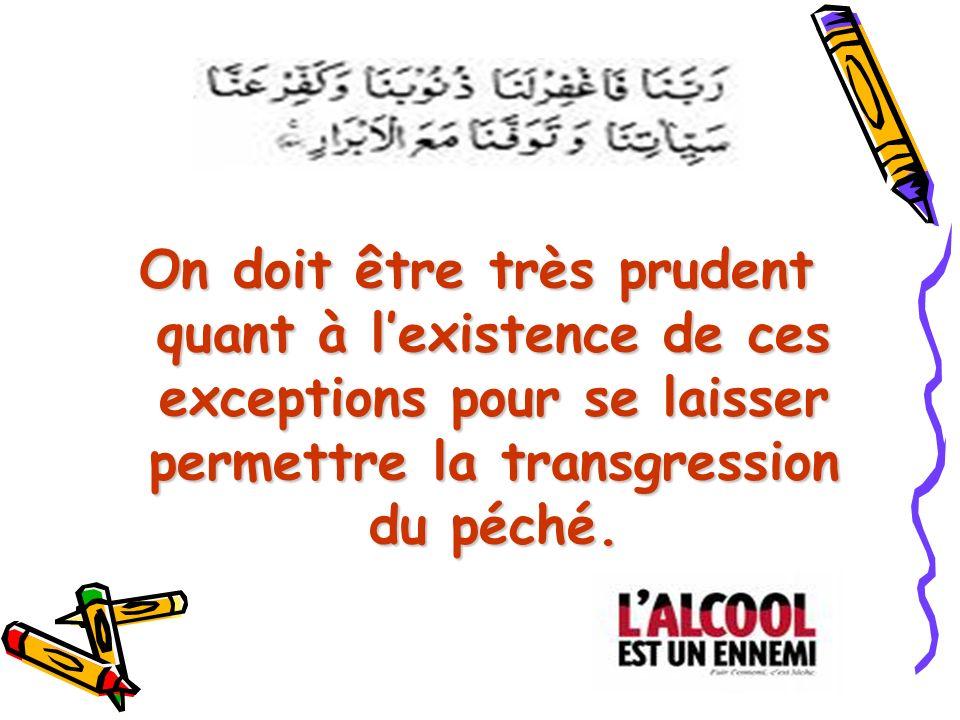 On doit être très prudent quant à l'existence de ces exceptions pour se laisser permettre la transgression du péché.