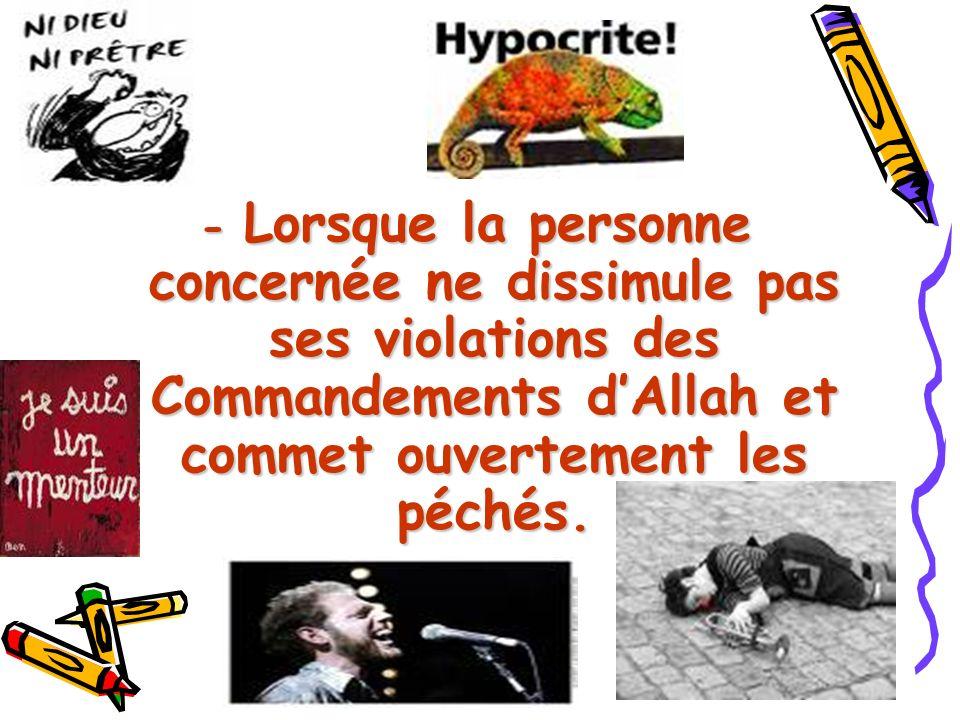 - Lorsque la personne concernée ne dissimule pas ses violations des Commandements d'Allah et commet ouvertement les péchés.