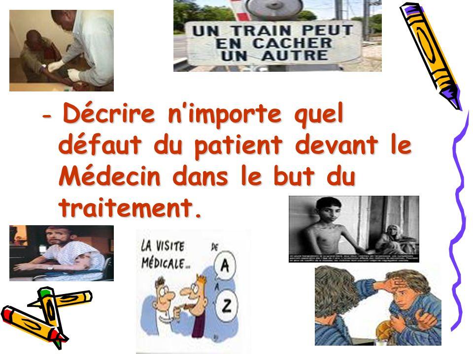 - Décrire n'importe quel défaut du patient devant le Médecin dans le but du traitement.