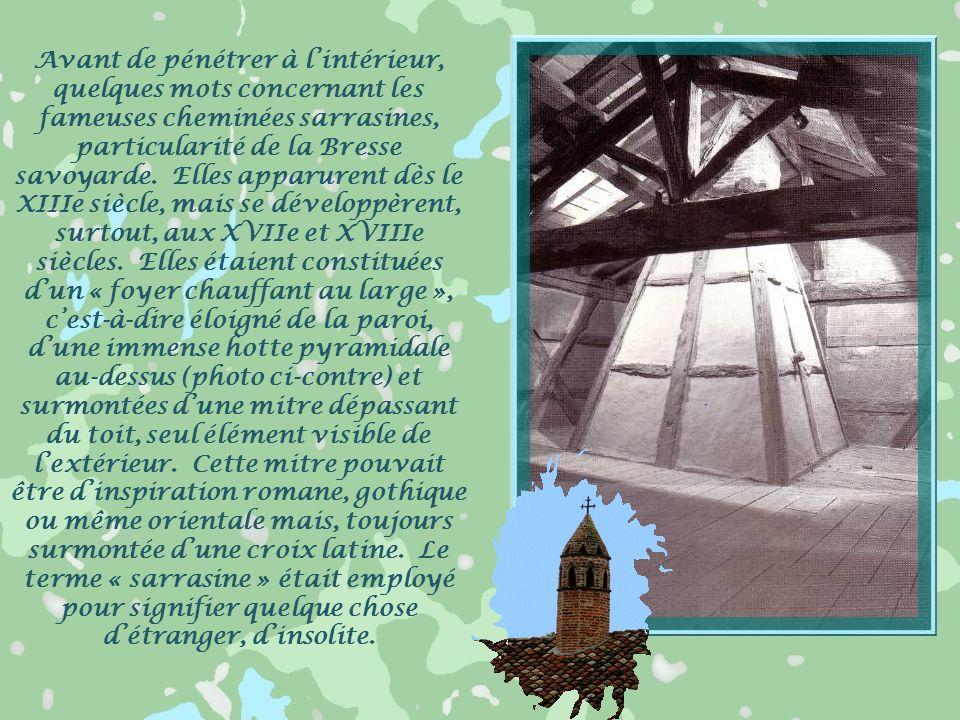 Avant de pénétrer à l'intérieur, quelques mots concernant les fameuses cheminées sarrasines, particularité de la Bresse savoyarde.