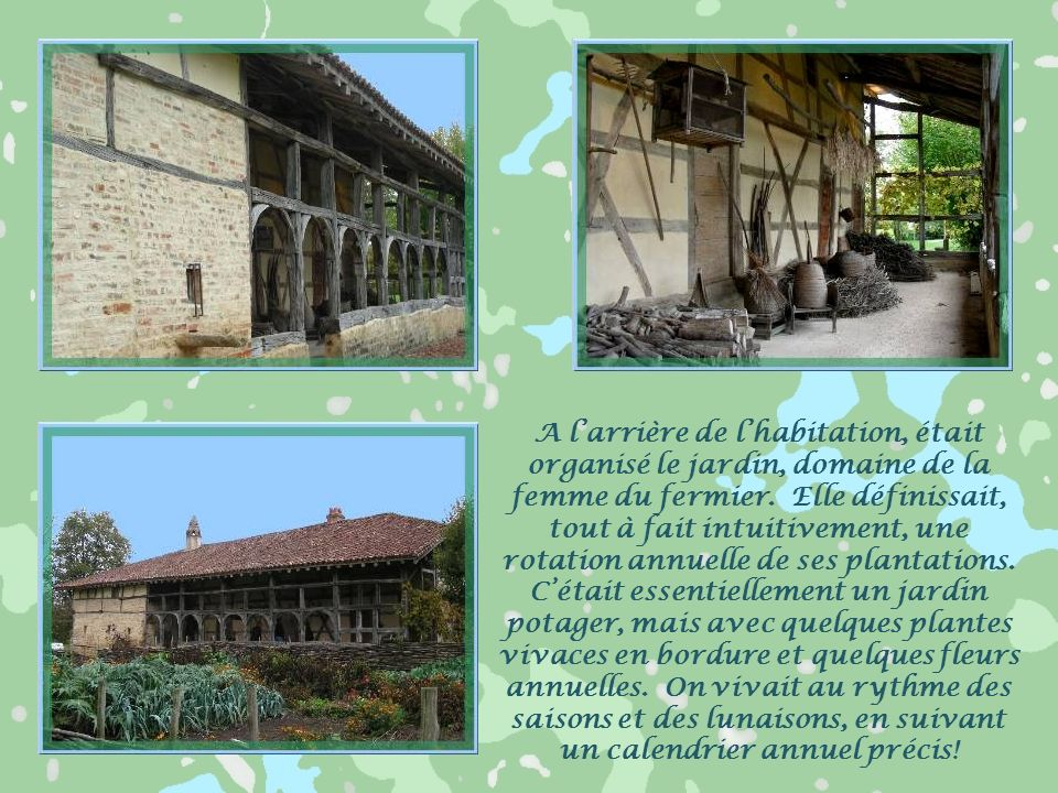 A l'arrière de l'habitation, était organisé le jardin, domaine de la femme du fermier.