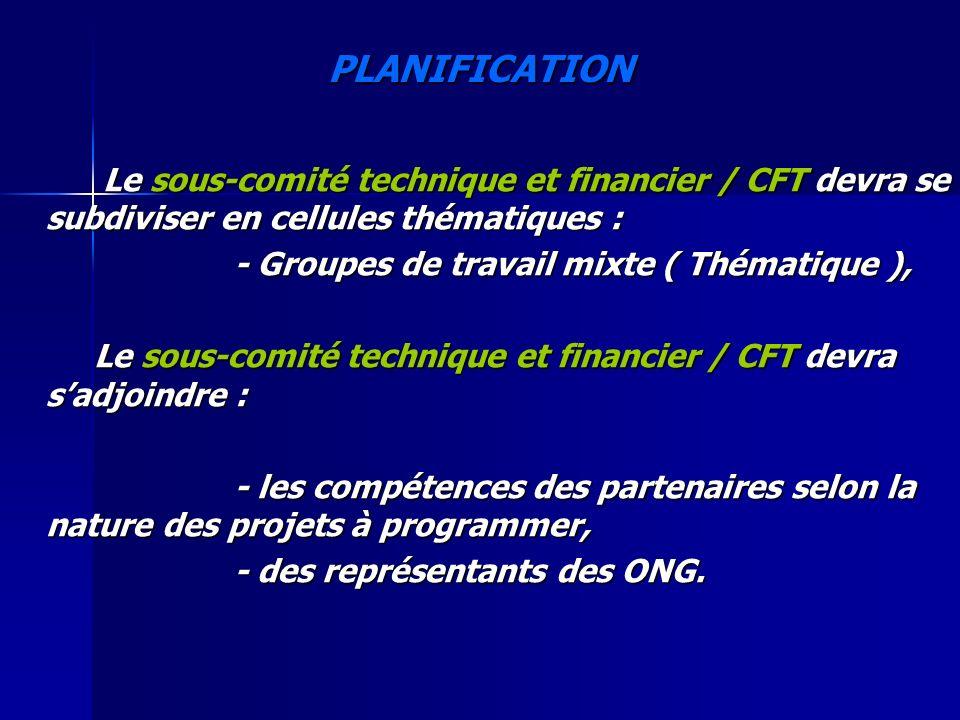 PLANIFICATION Le sous-comité technique et financier / CFT devra se subdiviser en cellules thématiques :