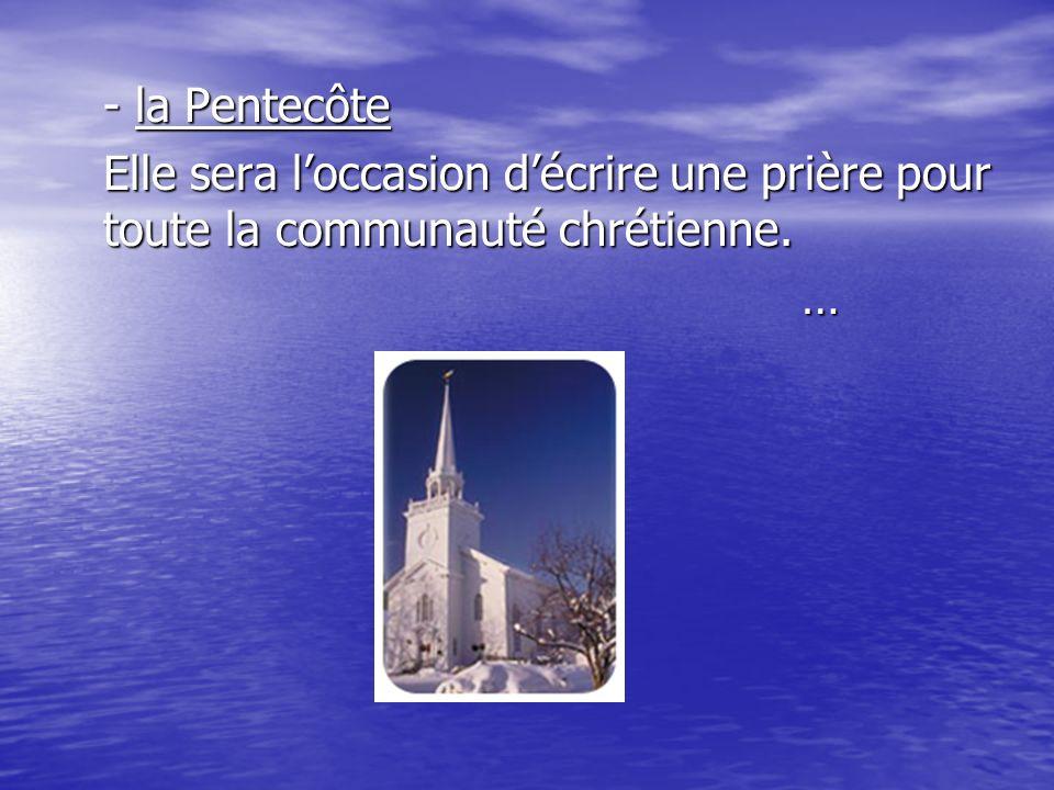 - la Pentecôte Elle sera l'occasion d'écrire une prière pour toute la communauté chrétienne. …