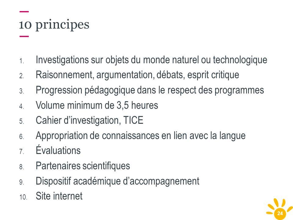 10 principes Investigations sur objets du monde naturel ou technologique. Raisonnement, argumentation, débats, esprit critique.