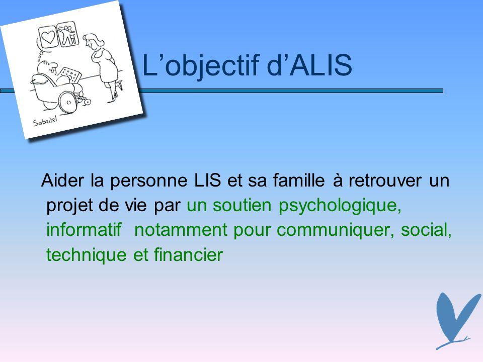 L'objectif d'ALIS Aider la personne LIS et sa famille à retrouver un