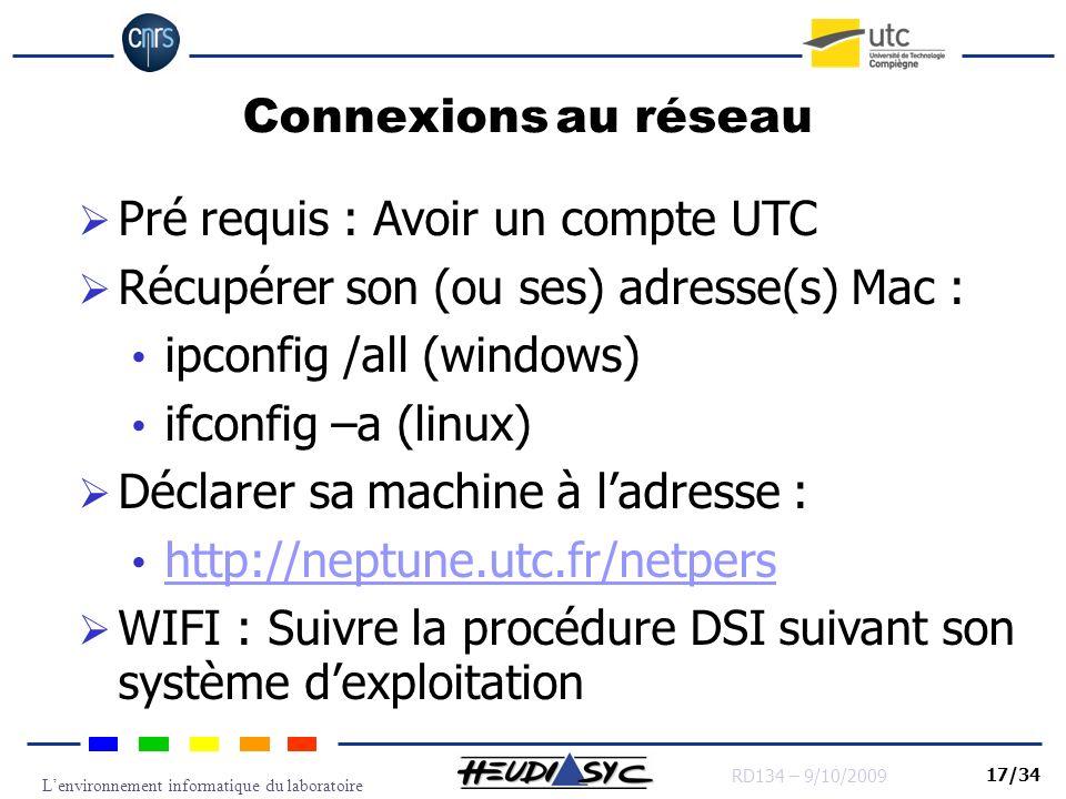 Connexions au réseau Pré requis : Avoir un compte UTC. Récupérer son (ou ses) adresse(s) Mac : ipconfig /all (windows)