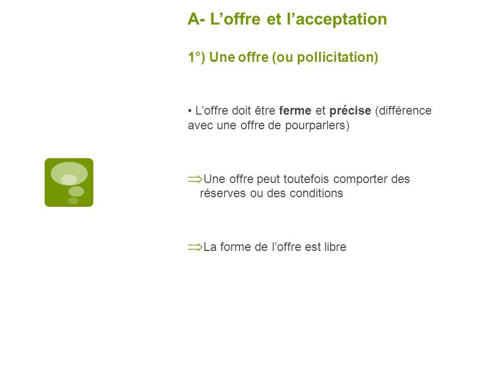 A- L'offre et l'acceptation 1°) Une offre (ou pollicitation)