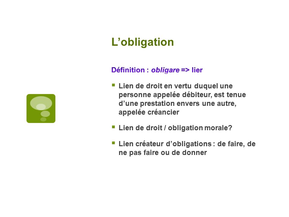 L'obligation Définition : obligare => lier