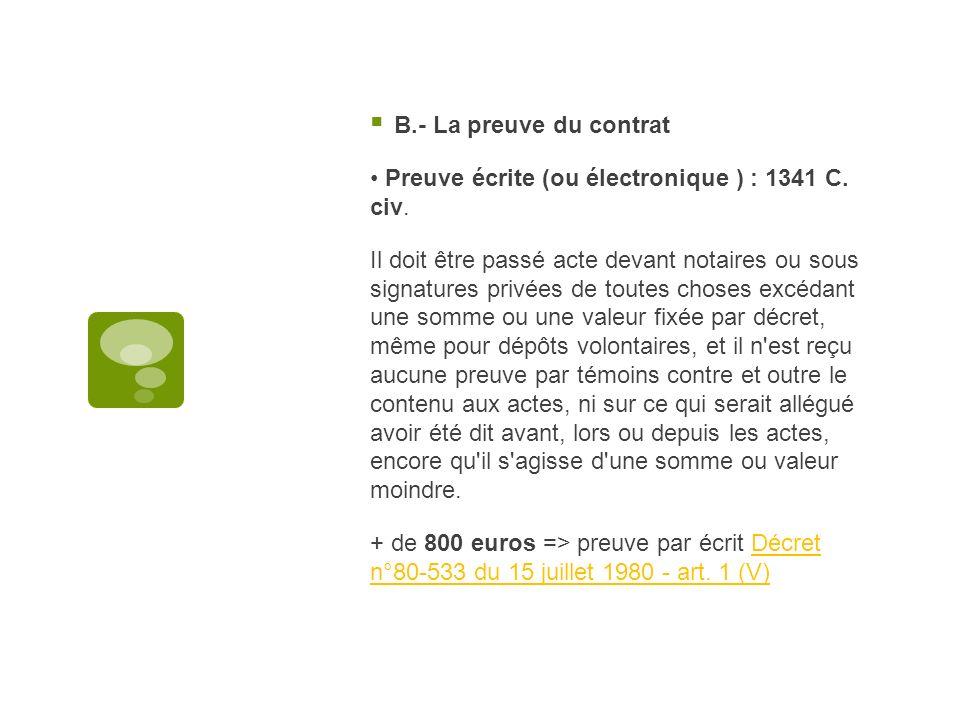B.- La preuve du contrat • Preuve écrite (ou électronique ) : 1341 C. civ.