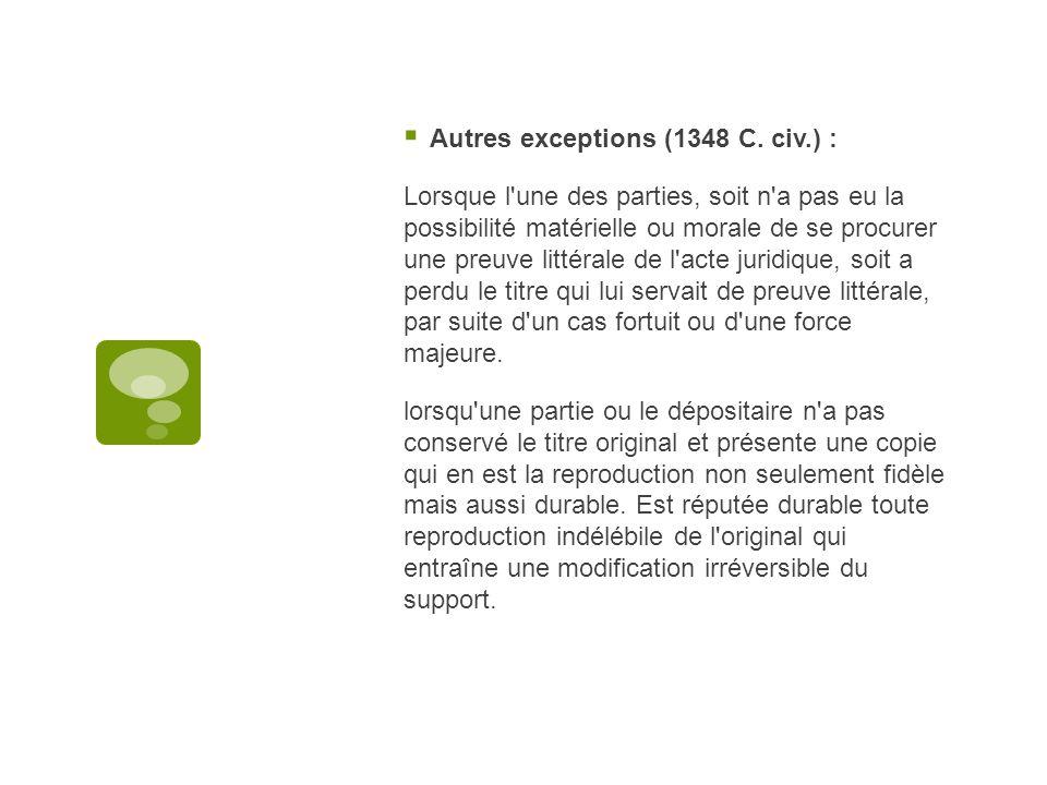 Autres exceptions (1348 C. civ.) :