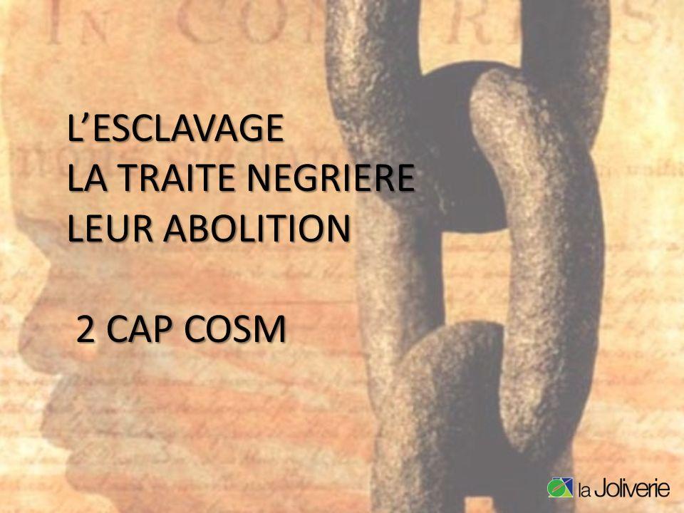 L'ESCLAVAGE LA TRAITE NEGRIERE LEUR ABOLITION 2 CAP COSM