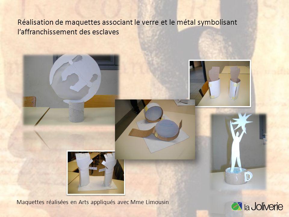 Réalisation de maquettes associant le verre et le métal symbolisant l'affranchissement des esclaves
