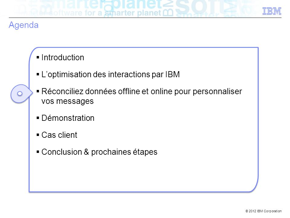 Agenda Introduction L'optimisation des interactions par IBM