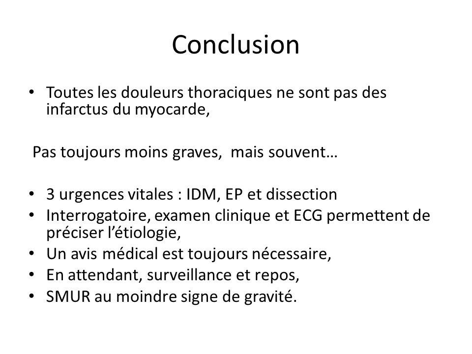 Conclusion Toutes les douleurs thoraciques ne sont pas des infarctus du myocarde, Pas toujours moins graves, mais souvent…