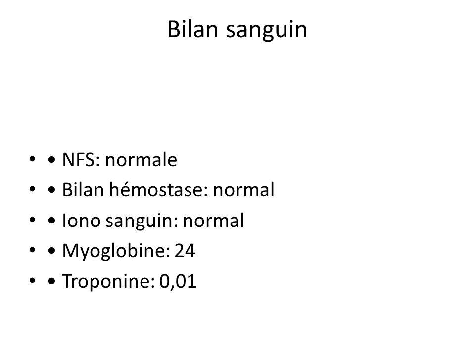 Bilan sanguin • NFS: normale • Bilan hémostase: normal