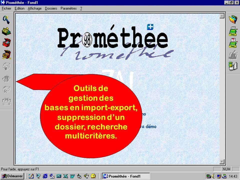 Outils de gestion des bases en import-export, suppression d'un dossier, recherche multicritères.