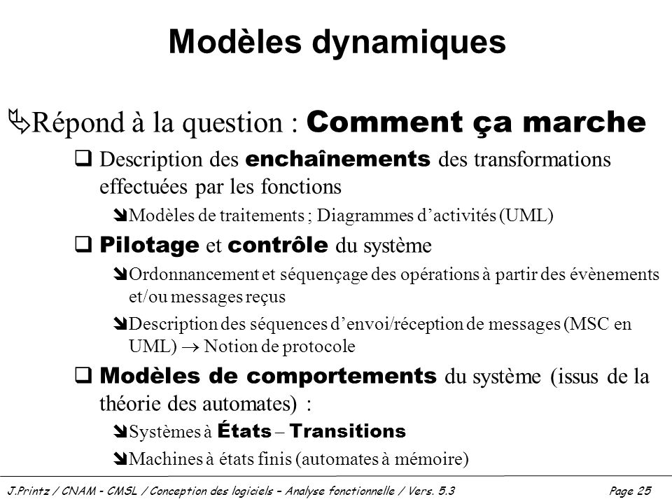 Modèles dynamiques Répond à la question : Comment ça marche