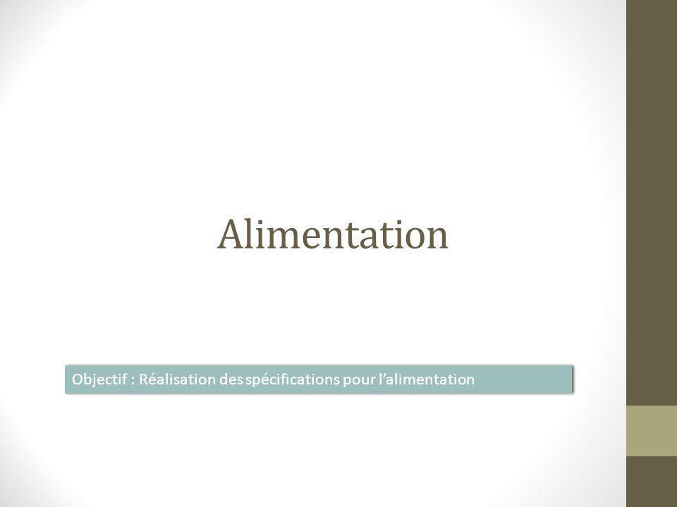 Alimentation Objectif : Réalisation des spécifications pour l'alimentation