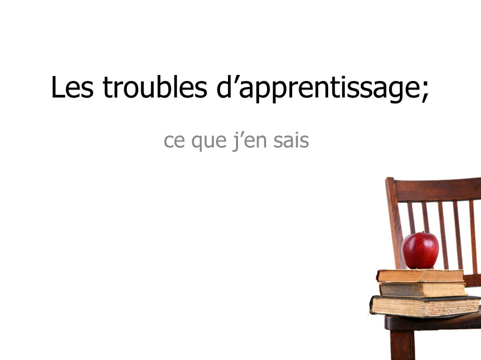 Les troubles d'apprentissage;