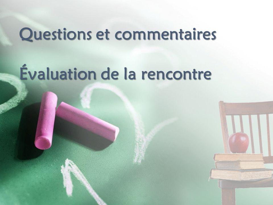 Questions et commentaires Évaluation de la rencontre