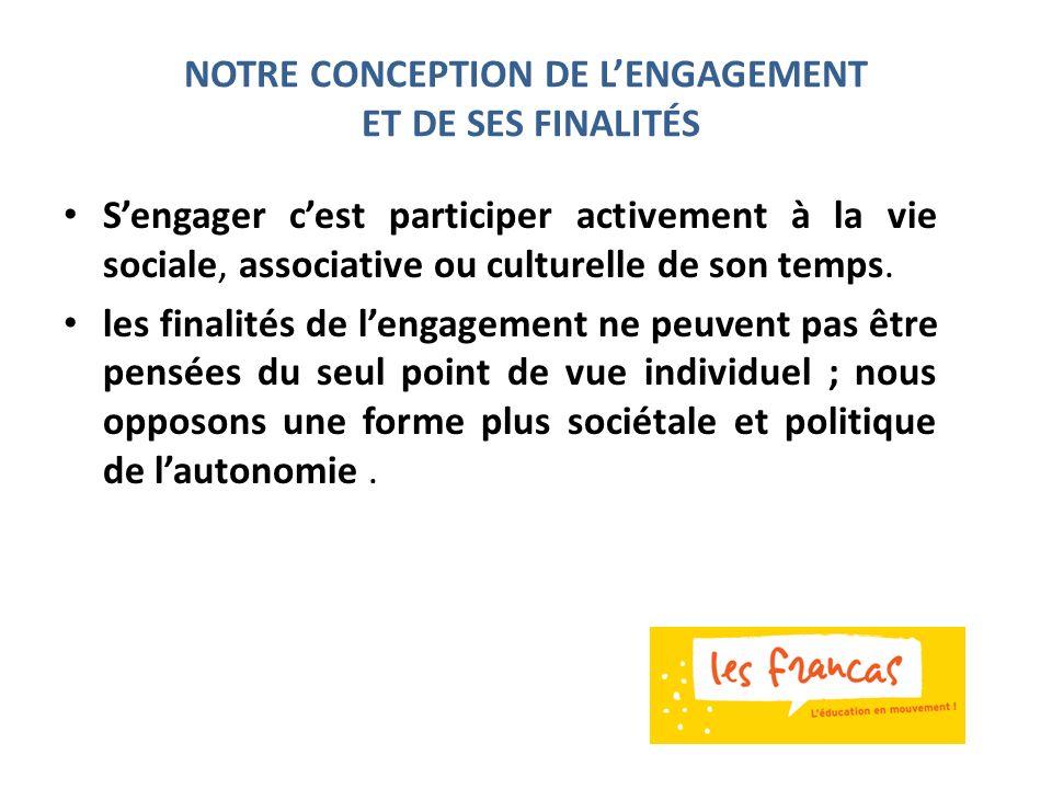 NOTRE CONCEPTION DE L'ENGAGEMENT ET DE SES FINALITÉS