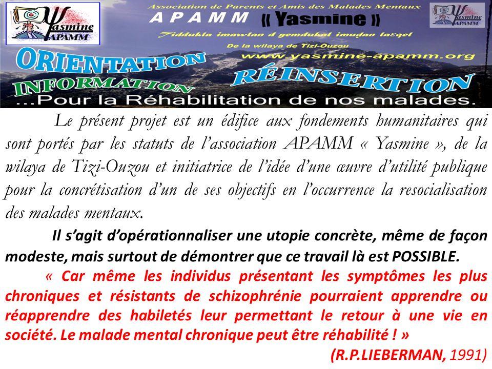 Le présent projet est un édifice aux fondements humanitaires qui sont portés par les statuts de l'association APAMM « Yasmine », de la wilaya de Tizi-Ouzou et initiatrice de l'idée d'une œuvre d'utilité publique pour la concrétisation d'un de ses objectifs en l'occurrence la resocialisation des malades mentaux.