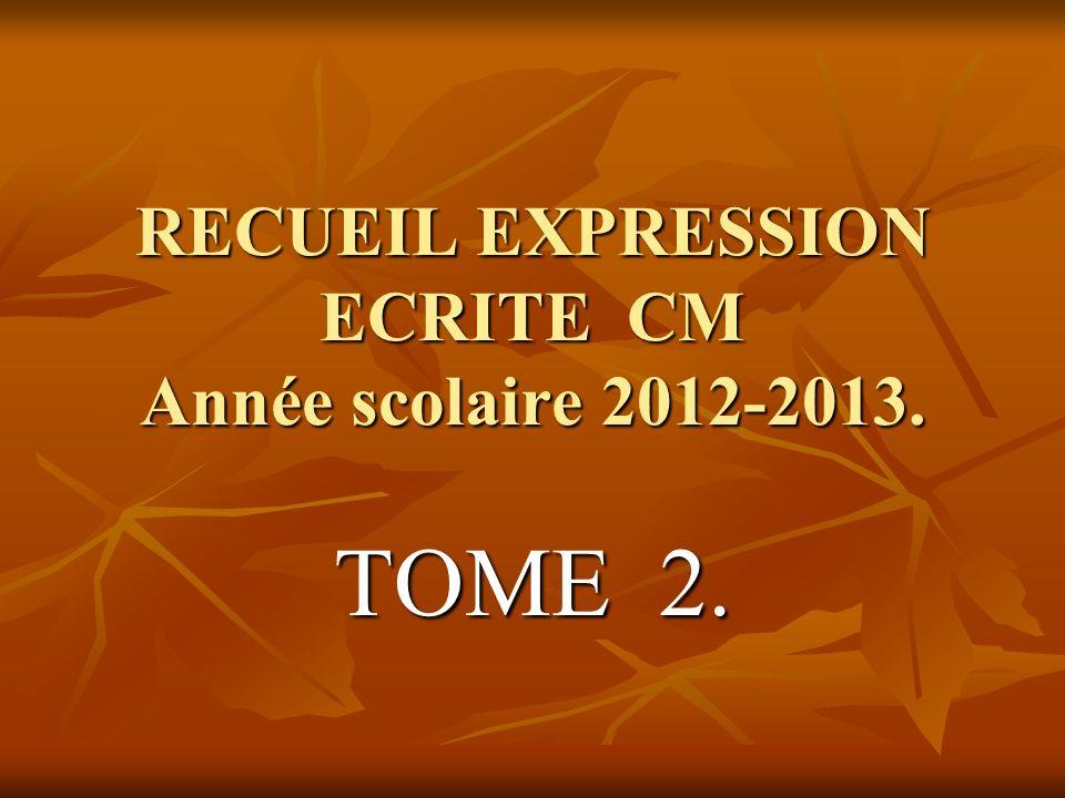 RECUEIL EXPRESSION ECRITE CM Année scolaire 2012-2013.