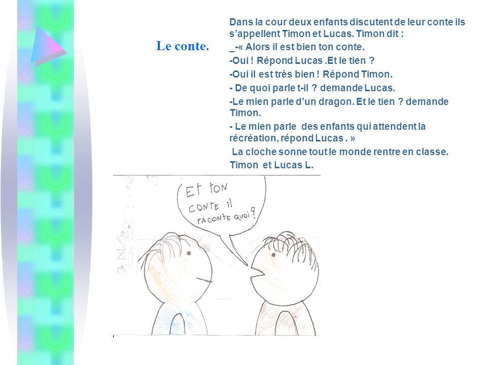 Le conte. Dans la cour deux enfants discutent de leur conte ils s'appellent Timon et Lucas. Timon dit :