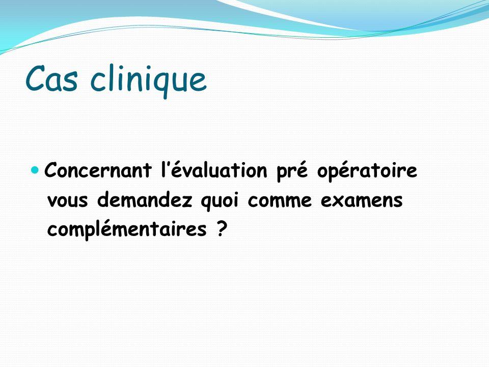 Cas clinique Concernant l'évaluation pré opératoire