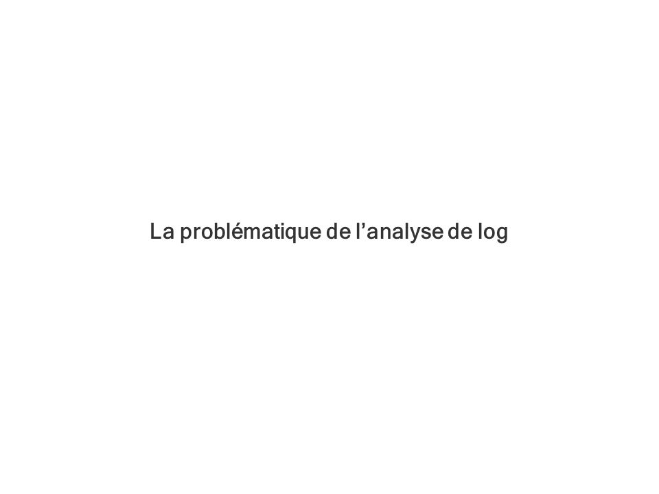 La problématique de l'analyse de log