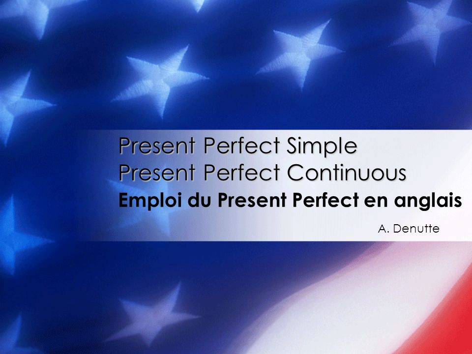 Present Perfect Simple. Present Perfect Continuous