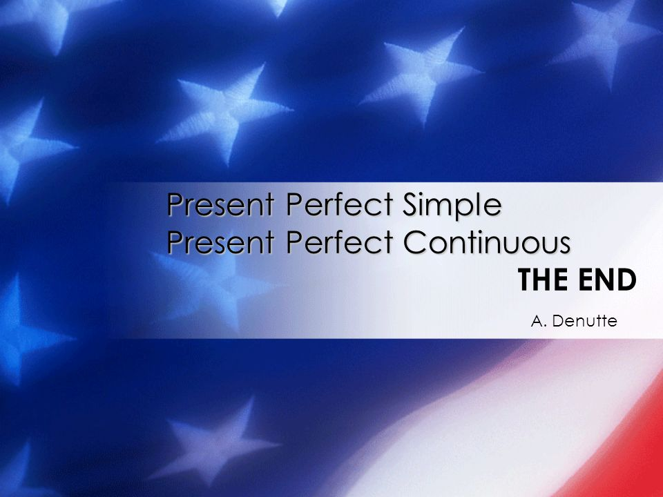 Present Perfect Simple Present Perfect Continuous THE END