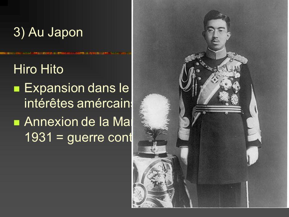 3) Au Japon Hiro Hito. Expansion dans le Pacifique contre les intérêtes amércains.