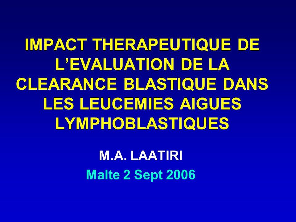 IMPACT THERAPEUTIQUE DE L'EVALUATION DE LA CLEARANCE BLASTIQUE DANS LES LEUCEMIES AIGUES LYMPHOBLASTIQUES