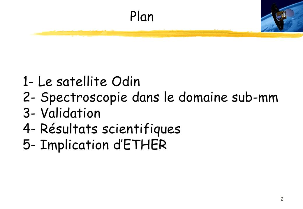 Plan 1- Le satellite Odin 2- Spectroscopie dans le domaine sub-mm 3- Validation 4- Résultats scientifiques 5- Implication d'ETHER.