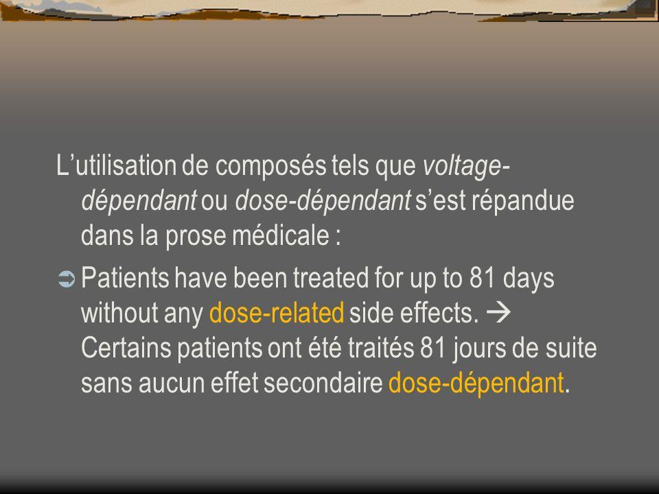 L'utilisation de composés tels que voltage-dépendant ou dose-dépendant s'est répandue dans la prose médicale :