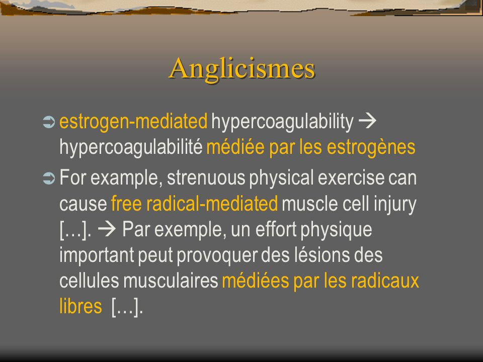 Anglicismes estrogen-mediated hypercoagulability  hypercoagulabilité médiée par les estrogènes.