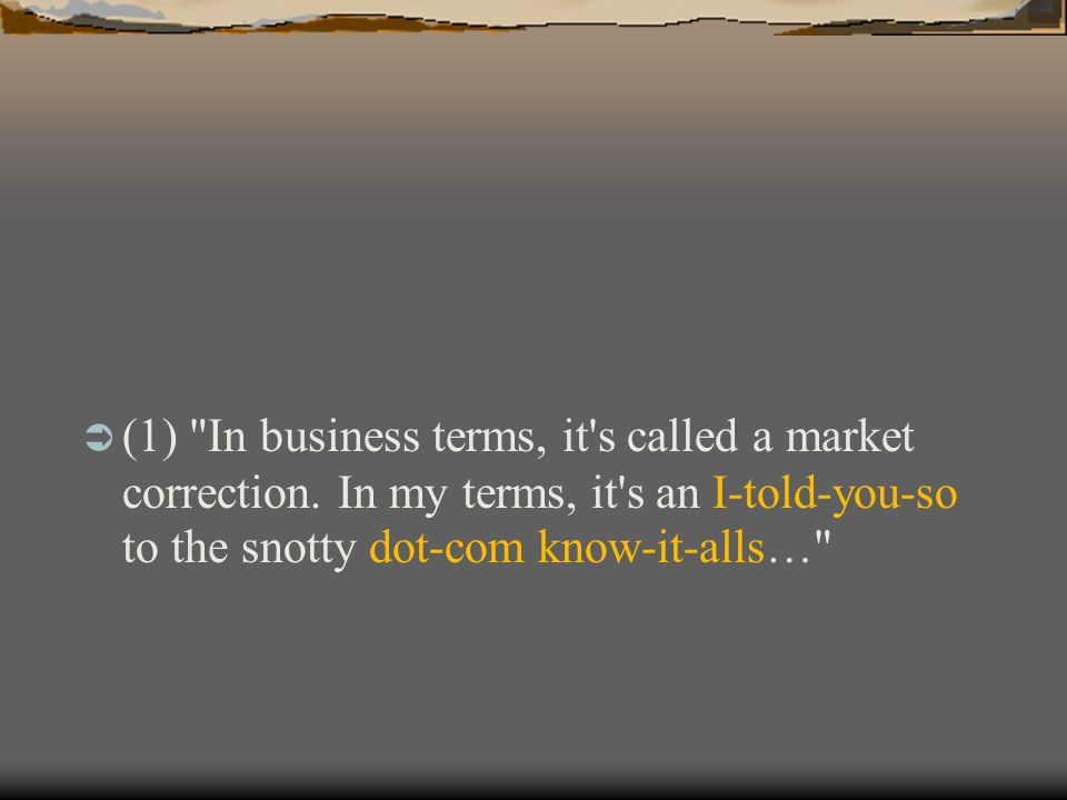 (1) In business terms, it s called a market correction