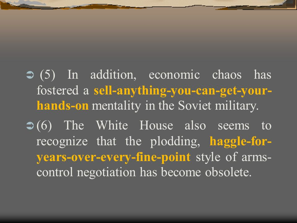 (5) In addition, economic chaos has fostered a sell-anything-you-can-get-your-hands-on mentality in the Soviet military.