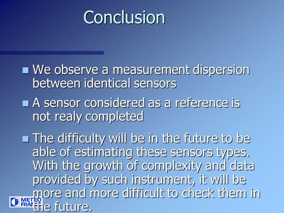 Conclusion We observe a measurement dispersion between identical sensors. A sensor considered as a reference is not realy completed.