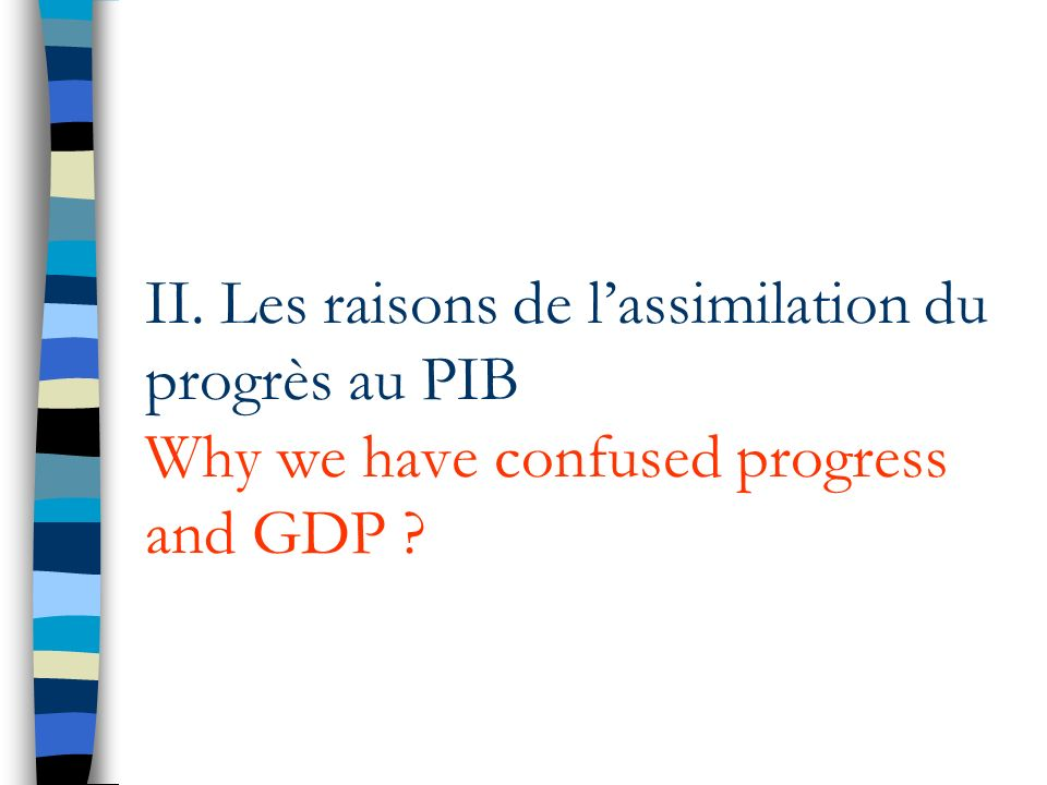 II. Les raisons de l'assimilation du progrès au PIB Why we have confused progress and GDP