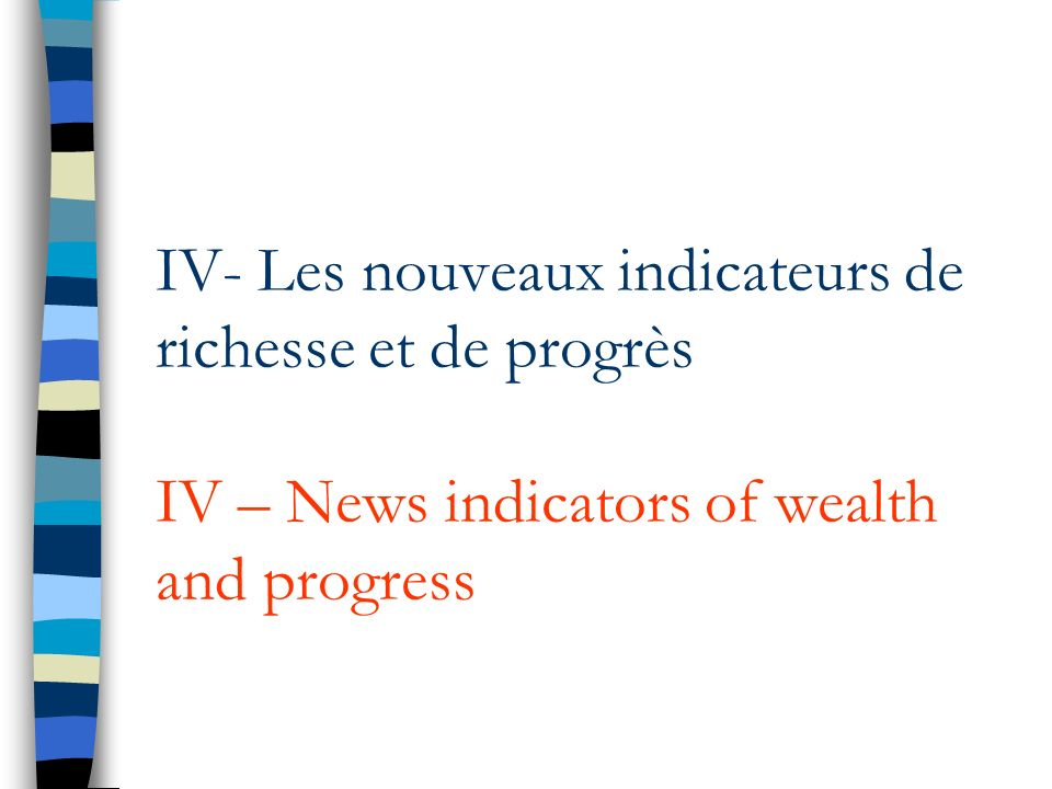 IV- Les nouveaux indicateurs de richesse et de progrès IV – News indicators of wealth and progress